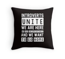 Introverts unite. We are here, we are uncomfortable and we want to go home Throw Pillow