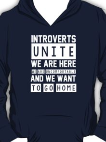 Introverts unite. We are here, we are uncomfortable and we want to go home T-Shirt