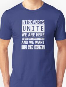 Introverts unite. We are here, we are uncomfortable and we want to go home Unisex T-Shirt