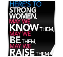 Here's to Strong Women: Feminist Quote - May we know them, may we be them, may we raise them Poster