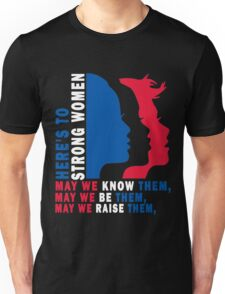 Here's to Strong Women: May we know them, may we be them, may we raise them Unisex T-Shirt