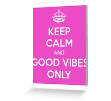 Keep Calm and Good Vibes Only Greeting Card