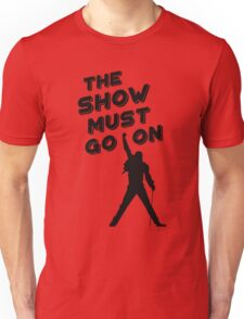 The Show Must Go On Unisex T-Shirt