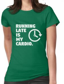 Running late is my cardio. Funny quote Womens Fitted T-Shirt
