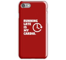 Running late is my cardio. Funny quote iPhone Case/Skin