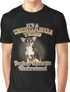 It's A Chihuahua Thing Graphic T-Shirt