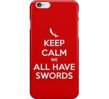 KEEP CALM - We All Have Swords iPhone Case/Skin