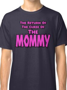 The Mommy Returns Classic T-Shirt