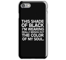 This shade of black I'm wearing really brings out the color of my soul iPhone Case/Skin