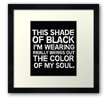 This shade of black I'm wearing really brings out the color of my soul Framed Print