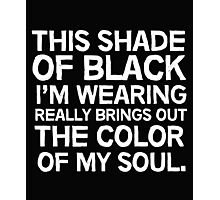 This shade of black I'm wearing really brings out the color of my soul Photographic Print