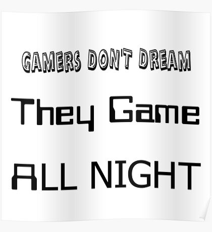 Gamers don't dream they game all night Poster
