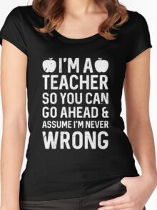 I'm a teacher so you can go ahead Women's Fitted Scoop T-Shirt