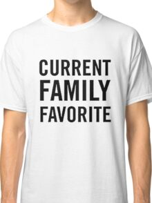 CURRENT FAMILY FAVORITE Classic T-Shirt