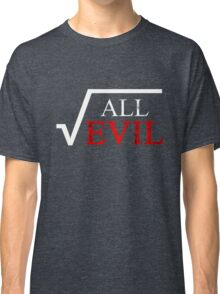 Square Root Of All Evil Distressed Math Teacher  Classic T-Shirt