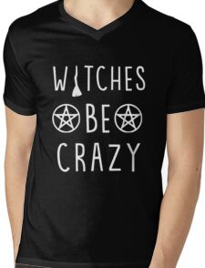 Witches be crazy. Funny wiccan quote Mens V-Neck T-Shirt