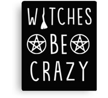 Witches be crazy. Funny wiccan quote Canvas Print
