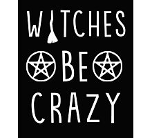 Witches be crazy. Funny wiccan quote Photographic Print