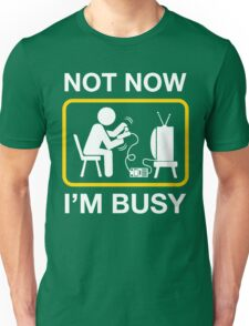 not now im busy Unisex T-Shirt