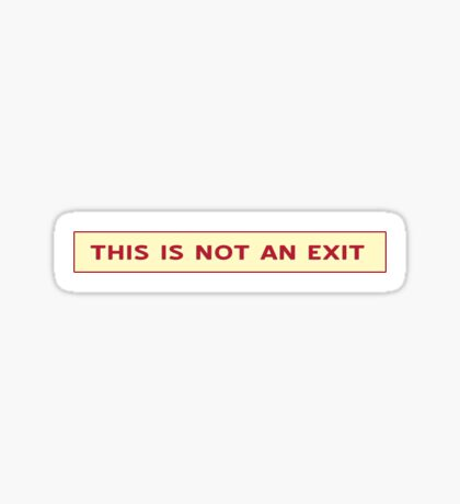 THIS IS NOT AN EXIT Sticker