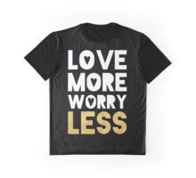 LOVE MORE WORRY LESS - life quote Graphic T-Shirt