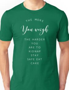 The more you weigh, the harder you are to kidnap. Stay safe. Eat cake Unisex T-Shirt