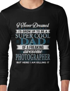 Super Cool Dad Of A Freaking Awesome Photographer Long Sleeve T-Shirt
