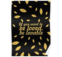 """If you want to be loved, be lovable """"Ovid"""" Inspirational Quote - Creative Poster"""