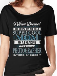 Super Cool Mom Of A Freaking Awesome Photographer Women's Relaxed Fit T-Shirt