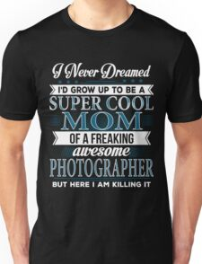 Super Cool Mom Of A Freaking Awesome Photographer Unisex T-Shirt