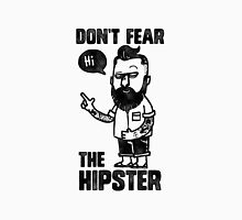 Don't fear the hipster Unisex T-Shirt