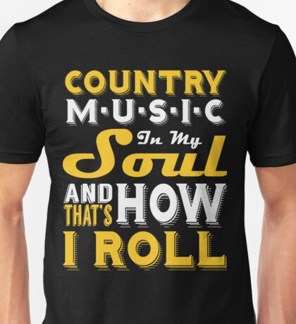 Country Music In My Soul And That's How I Roll Unisex T-Shirt