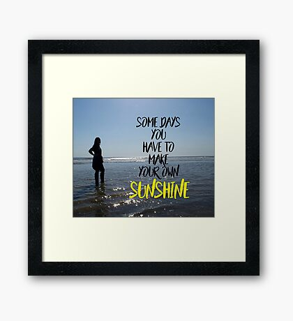 Somedays you have to make your own sunshine Framed Print