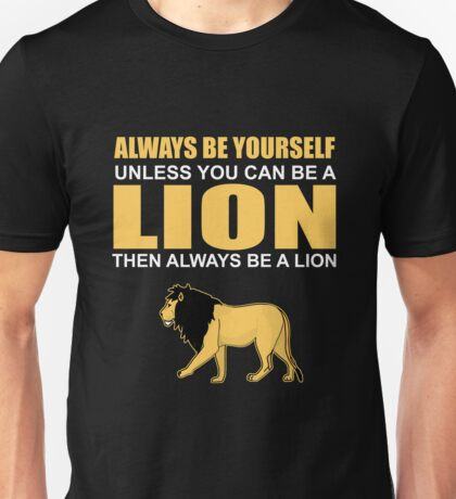 ALWAYS BE YOURSELF UNLESS YOU CAN BE A LION Unisex T-Shirt