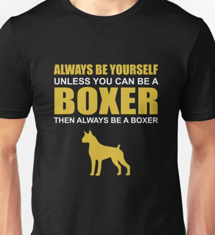 ALWAYS BE YOURSELF UNLESS YOU CAN BE A BOXER Unisex T-Shirt