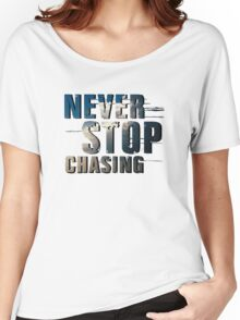 Never Stop Chasing Women's Relaxed Fit T-Shirt