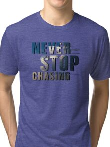 Never Stop Chasing Tri-blend T-Shirt