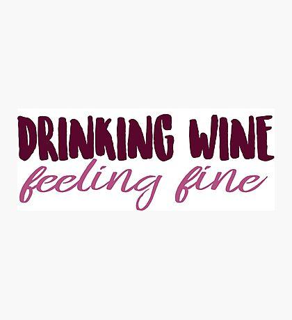 Drinking Wine, Feeling Fine Photographic Print