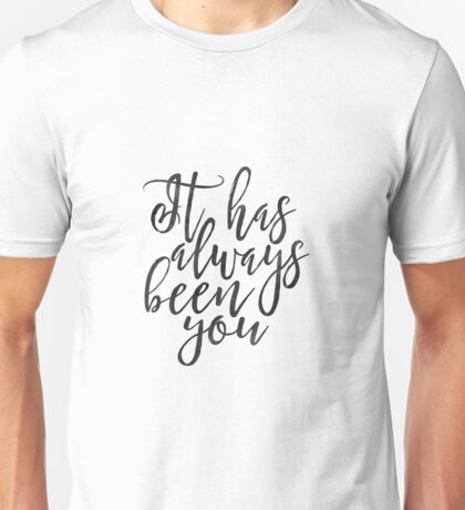 It has always been you love sign Unisex T-Shirt