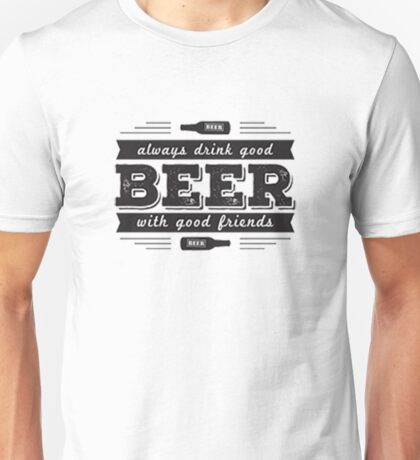 Always drink good beer with good friends Unisex T-Shirt