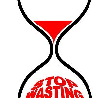 STOP WASTING TIME by JamesChetwald
