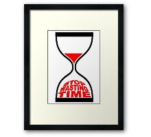STOP WASTING TIME Framed Print