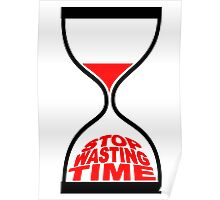 STOP WASTING TIME Poster