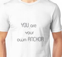 you are your own anchor Unisex T-Shirt