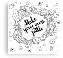 Make your own path. Black text and doodle frame on white background. Canvas Print