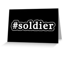 Soldier - Hashtag - Black & White Greeting Card