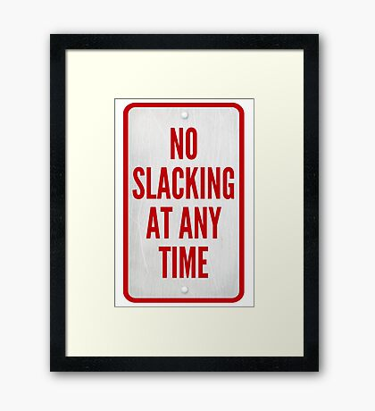 No Slacking At Any Time Framed Print