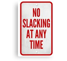 No Slacking At Any Time Canvas Print