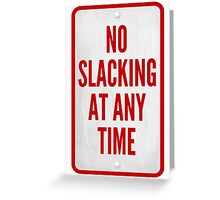 No Slacking At Any Time Greeting Card