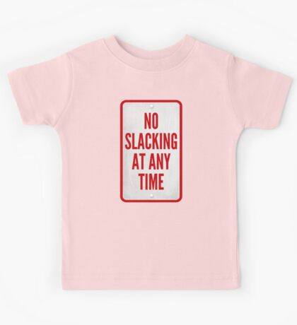 No Slacking At Any Time Kids Tee